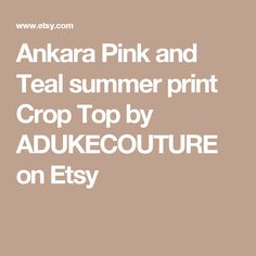 Ankara Pink and Teal summer print Crop Top by ADUKECOUTURE on Etsy
