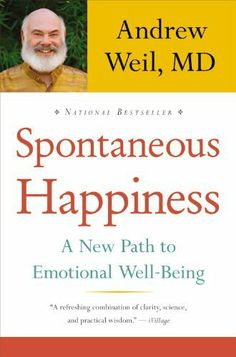 Spontaneous Happiness: A New Path to Emotional Well-Being by Andrew Weil, http://www.amazon.com/dp/0316129429/ref=cm_sw_r_pi_dp_VVtWrb0WS03AK
