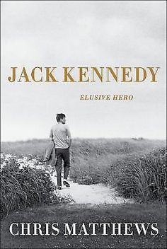 Chris Matthews ~ #JackKennedy - Elusive Hero ~ Hardcover Book ~ (2011)