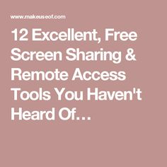 12 Excellent, Free Screen Sharing & Remote Access Tools You Haven't Heard Of…