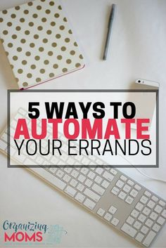 Save time and automate your errands. Five ideas to help you spend less time driving around town, and more time doing whatever it is that you actually want to spend time doing.