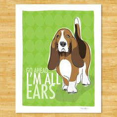 Basset Hound Art Print - Go Ahead I am All Ears - Bassett Hound Gifts Dog Breed Gifts Free Shipping
