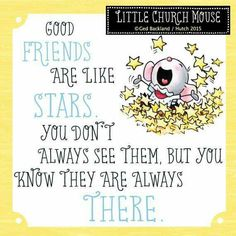 ☆☆☆ Good Friends are like Stars. You don't always see them, but you know they are always There...Little Church Mouse 29 July 2015 ☆☆☆