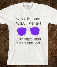 Just Pretending That We're Cool T-Shirt - Live While We're Young - Skreened T-shirts, Organic Shirts, Hoodies, Kids Tees, Baby One-Pieces and Tote Bags