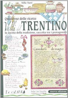 Amazon.it: Quaderno delle ricette Valli del Trentino - Nilla Turri, M. Del Soldato - Libri