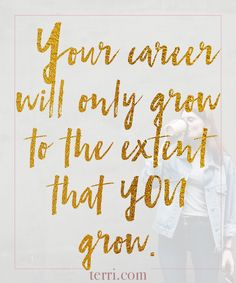 Your career will only grow to the extent that you grow! For more weekly podcast, motivational quotes and biblical, faith teachings as well as success tips, follow Terri Savelle Foy on Pinterest, Instagram, Facebook, Youtube or Twitter!