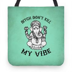 Bitch Don't Kill My Vibe #tote #bag #yoga #namaste #funny #sassy #bitch #vibe #meditate #relax