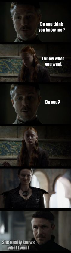 Sansa and Littlefinger. I loved that transformation. Maybe she won't be such a helpless, whiney little kid anymore.