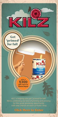 click this image to find the easy entry form to enter for a chance to win a $300 Home Depot Gift card thanks to KILZ!  Open until 8/18/13