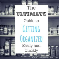 The Ultimate Guide to Getting Organized Easily and Quickly