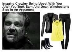 """Imagine Crowley Being Upset With You After You Took Sam And Dean Winchester's Side In An Argument"" by alyssaclair-winchester ❤ liked on Polyvore"