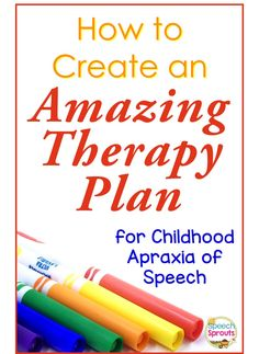 Create an Amazing Therapy Plan for Severe Childhood Apraxia of Speech www.speechsproutstherapy.com
