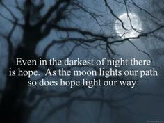Even in the darkest of night there is hope. As the moon lights our path so does hope light our way. Hope Light, Cresent Moon, Spiritual Advisor, Spiritual Quotes, Grieving Mother, Moon Quotes, Over The Moon, Inspirational Thoughts, Inspiring Quotes