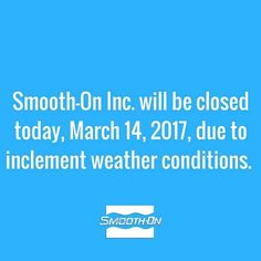 Smooth-On will be closed today March 14 2017 due to inclement weather conditions.