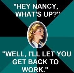 Nancy Drew - If you played the computer games, you'll understand. you have a certain  things u can say