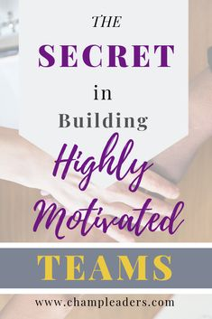 The Secret in Building a Highly Motivated Team - ChampLeaders