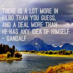 There is a lot more in Bilbo than you guess, and a deal more than he has any idea of himself – Gandalf (The Hobbit) Gandalf Quotes, Hobbit Quotes, Earth Memes, The Hobbit Movies, Desolation Of Smaug, Into The West, An Unexpected Journey, Dark Lord, Dark Places