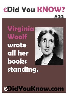 Virgina Woolf wrote all her books standing. ► Click here for more: eDidYouKnow.com