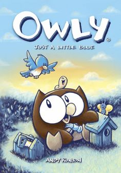 Owly Vol. 2: Just a Little Blue  The second graphic novel in the breakout all-ages series, Owly. In Just a Little Blue, Owly learns that sometimes you have to make sacrifices and work at things that are important, especially friendship.