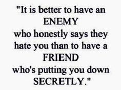 Sounds similar to: Better is open rebuke than hidden love.  Wounds from a friend can be trusted, but an enemy multiplies kisses. - Proverbs 27:5-6