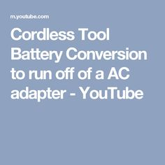 Cordless Tool Battery Conversion to run off of a AC adapter - YouTube