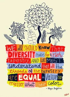 We all should know that diversity makes for a rich tapestry and we must understand that all the threads of the tapestry are equal in value no matter what their color. - Maya Angelou Quote by Nate Williams Illustration and Hand Lettering We Are The World, In This World, Great Quotes, Inspirational Quotes, Awesome Quotes, Quick Quotes, Uplifting Quotes, Maya Angelou Quotes, Little Buddha