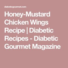 Honey-Mustard Chicken Wings Recipe | Diabetic Recipes - Diabetic Gourmet Magazine