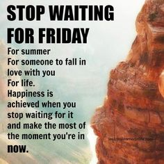 Stop waiting for friday..