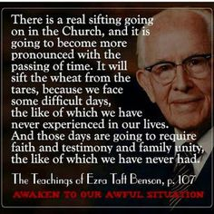 Ezra Taft Benson sifting in the last days Gospel Quotes, Lds Quotes, Religious Quotes, Uplifting Quotes, Quotable Quotes, Great Quotes, Quotes To Live By, Lds Memes, Change Quotes