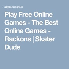 Play Free Online Games - The Best Online Games - Rackons | Skater Dude
