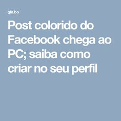Post colorido do Facebook chega ao PC; saiba como criar no seu perfil