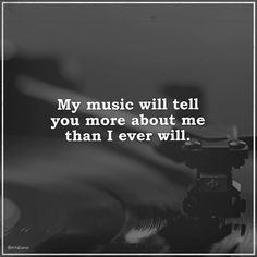 My music will tell you more about me than I ever will Poem Quotes, All Quotes, Lyric Quotes, Life Quotes, Music Is Life, My Music, Cool Words, Wise Words, Quote Board