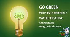 Go Green with Eco-Friendly Water Heating #WaterHeater #TanklessWaterHeater
