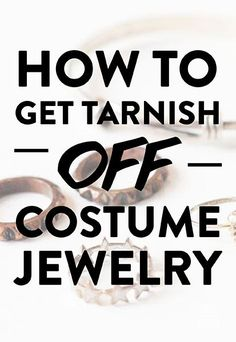 How to get tarnish off costume jewelry