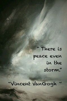 Quote-Vincent Van Gogh - There is peace even in the storm. Quotes about life, struggles, upheavals, change and personal growth.