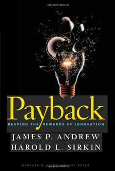 Payback: Reaping the Rewards of Innovation by James P. Andrew. $21.72. Publisher: Harvard Business Review Press; 1 edition (January 9, 2007). Publication: January 9, 2007. 228 pages. Author: James P. Andrew
