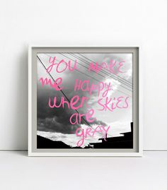 "You make me happy when skies..., Poster 30x30cm von goodgirrrl auf DaWanda.com #""you make me happy when skies are gray"""