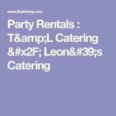 Party Rentals : T&L Catering / Leon's Catering
