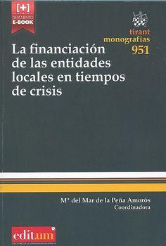 La financiación de las entidades locales en tiempos de crisis / coordinadora, Mª del Mar de la Peña Amorós, 2014