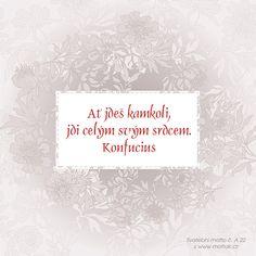 Svatební citát: Ať jdeš kamkoli, jdi celým svým srdcem. Konfucius Motto, Quotes, Quotations, Mottos, Quote, Shut Up Quotes