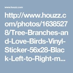 http://www.houzz.com/photos/16385278/Tree-Branches-and-Love-Birds-Vinyl-Sticker-56x28-Black-Left-to-Right-modern-wall-decals