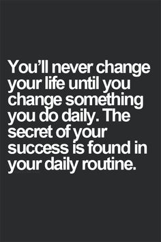 secret of success is found in your daily routine