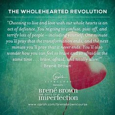 Part Two, Lesson Six: The Wholehearted Revolution Great Quotes, Quotes To Live By, Life Quotes, Inspirational Quotes, Change Quotes, Attitude Quotes, Quotes Quotes, Spiritual Awakening, Spiritual Quotes