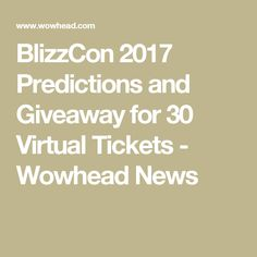 BlizzCon 2017 Predictions and Giveaway for 30 Virtual Tickets - Wowhead News