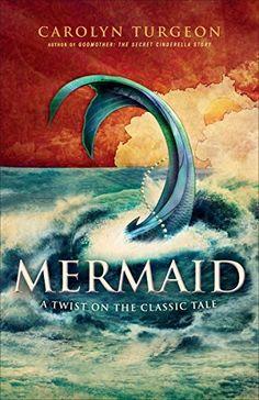 Mermaid: A Twist on the Classic Tale by Carolyn Turgeon | reading, books, book covers, cover love, mermaids, mermen