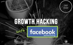 Growth Hacking with Facebook Ads - A Case Study Seo Online, Online Marketing, Digital Marketing, Hack Facebook, Growth Hacking, Advertising, Ads, Case Study, Cool Things To Make