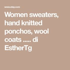 Women sweaters, hand knitted ponchos, wool coats ..... di EstherTg