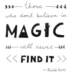 """""""those who don't believe in magic will never find it"""" Roald Dahl quote"""