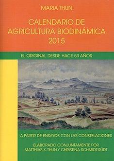 Calendario de agricultura biodinámica 2015 : con las épocas de siembra, cultivo y cosecha y los días favorables para el apicultor / María Thun ; compilado por Matthias K. Thun Madrid : Rudolf Steiner, D.L. 2014