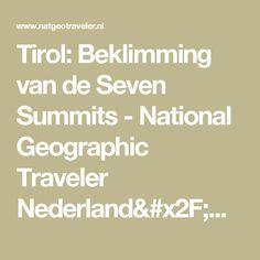 Tirol: Beklimming van de Seven Summits - National Geographic Traveler Nederland/België